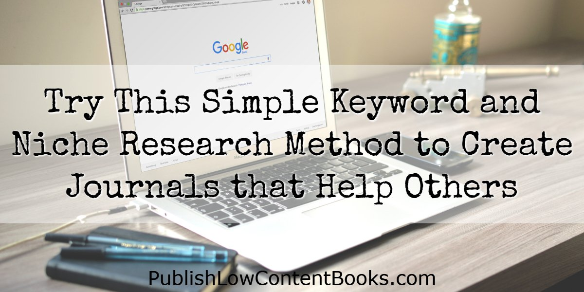 Try This Simple Keyword and Niche Research Method to Create Journals that Help Others
